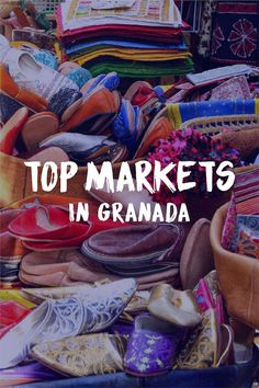 You'll Love The Food And Other Fantastic Local Products At Granada's Top Markets