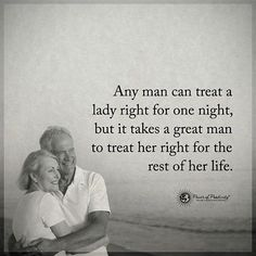Any man can treat a lady right for one night, but it takes a great  man to treat her right for the rest of her life. #powerofpositivity