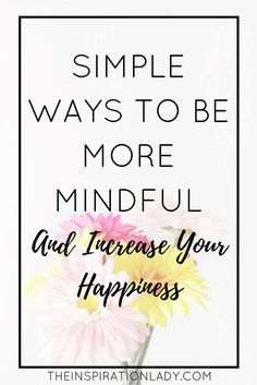 It can be hard to be mindful. Here are some amazing benefits of being mindful and ways you can practice mindfulness toincrease your happiness!