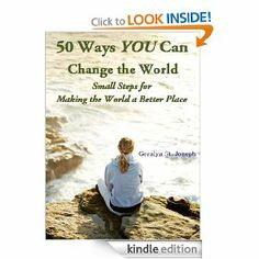 Amazon.com: 50 Ways YOU Can Change the World - Small Steps for Making the World a Better Place eBook: Geralyn St Joseph, Ashlee Anderson: Kindle Store