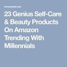 23 Genius Self-Care & Beauty Products On Amazon Trending With Millennials