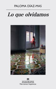 Lo que olvidamos / Paloma Díaz-Mas http://fama.us.es/record=b2727741~S5*spi