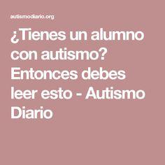 ¿Tienes un alumno con autismo? Entonces debes leer esto - Autismo Diario