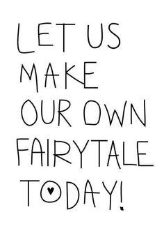 bd2ef5ea9d3c let us make our own fairytale today ❥ Wahre Worte, Sprüche Zitate, Schön  Schreiben
