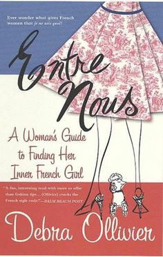 Entre Nous, A Woman's Guide to Finding Her Inner French Girl