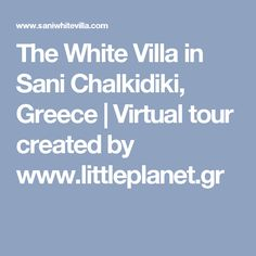 The White Villa in Sani Chalkidiki, Greece | Virtual tour created by www.littleplanet.gr