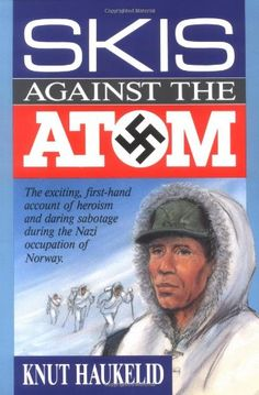 Skis Against the Atom: The Exciting, First Hand Account of Heroism and Daring Sabotage During the Nazi Occupation of Norway  -- Paperback (253 pages) -- The outcome of WWII could very possibly have been much different if a small, but courageous band of Norwegian soldiers had not been successful in sabotaging the Nazis' supply of heavy water. #WWII #History