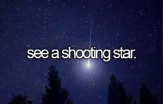 -see a shooting star.