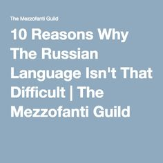 10 Reasons Why The Russian Language Isn't That Difficult | The Mezzofanti Guild