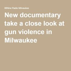New documentary take a close look at gun violence in Milwaukee