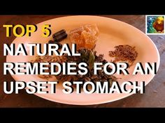 Top 5 Natural Remedies for an Upset Stomach