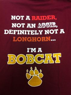 Texas State - Not a Raider, Not an Aggie, Definitely Not a Longhorn, I'm a Bobcat on Etsy, $15.00