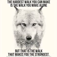 The hardest walk you can make is the walk you make alone but that is the walk that makes you the strongest.
