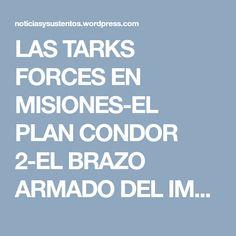 LAS TARKS FORCES EN MISIONES-EL PLAN CONDOR 2-EL BRAZO ARMADO DEL IMPERIALISMO | noticiasysustentos