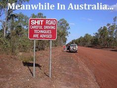Australians tell it like it is...geez looks like our highway!!!!  lmao