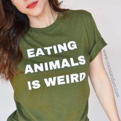 cocoaandJam on Etsy: https://www.etsy.com/listing/490631620/vegan-shirt-eating-animals-is-weird?ref=hp_rf