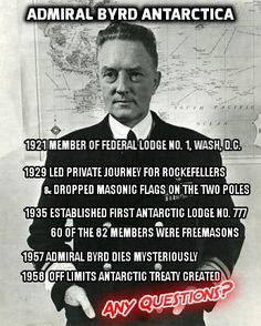 33 Degree Freemason Admiral Richard E. Byrd. The freemasons began the flat earth concept. The flat earth concept is not scripture. Masons are not trustworthy. Earth is a sphere. Read the book of Job. Satan tried to use scripture to tempt Jesus remember! Go read about Jesus's temptation, Satan misuses scripture and the flat earth is a misuse of Scripture. You want a conspiracy? Believe that someone is tricking you to think the earth is flat.