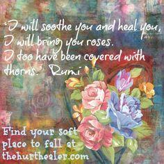 http://thehurthealer.com/2014/06/a-soft-place-to-fall-2/ #rumi #quote #healing #spiritual