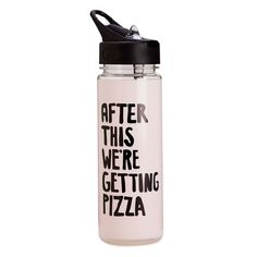 work it out water bottle - after this we're getting pizza - close