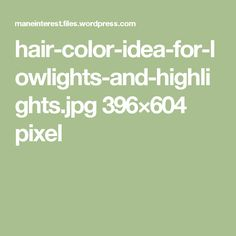 hair-color-idea-for-lowlights-and-highlights.jpg 396×604 pixel