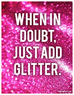Quotes About Glitter and Sparkles | When in doubt, just add glitter printable quote art | Font Crafts