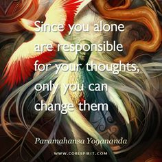 """Read more at www.corespirit.com """"Since you alone are responsible for your thoughts, only you can change them"""" — Paramahansa Yogananda"""