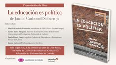 Presentación do libro La educación es política de Jaume Carbonell Sebarroja A Coruña Terá lugar o día 5 de febreiro de 2019 ás horas, no Salón de Graos da Facultade de Ciencias da Educación da Universidade da Coruña. Salons, Conceptual Framework, Critical Thinking, Social Justice, Lounges, Living Rooms