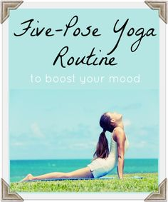 Five-Pose Yoga Routine to Boost Your Mood: This simple five-pose yoga routine will get you smiling and set you right with the world in no time flat.