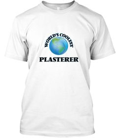 World's Coolest Plasterer White T-Shirt Front - This is the perfect gift for someone who loves Plasterer. Thank you for visiting my page (Related terms: World's coolest,Worlds Greatest Plasterer,Plasterer,plasterers,plastering,plaster,polished plaster,p ...)