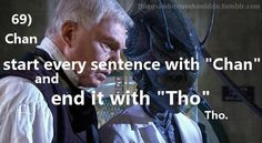 Things a Whovian should do: Start every sentence with Chan and end with Tho.