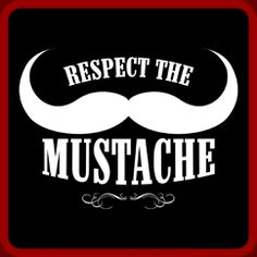 respect the 'stache (dedicated to my dad @mike gersh!)