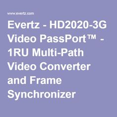 Evertz - HD2020-3G Video PassPort™ - 1RU Multi-Path Video Converter and Frame Synchronizer
