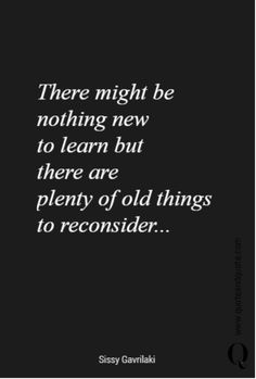 There might be nothing new to learn but there are plenty of old things to reconsider. New Quotes, Life Quotes, Startup Quotes, Sharing Economy, Wise Words, Quotations, Old Things, Wisdom, Cards Against Humanity