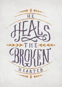 He heals the broken hearted.