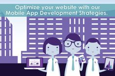 Optimize your website with our Mobile App Development Strategies - People in general area tends to look forward to a known opportunity which is the reason why many organizations are moving towards mobile technology.