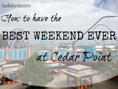 Tips to enjoy your next Cedar Point trip #iheartcp