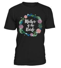 # Mother of the Bride Gift Beautiful .  What a great wedding shower gift! If you want a beautiful and fun wedding gift to give your loved ones, this tee shirt is for you! Unite your tribe and thank them for being party of your special wedding day! Wear these fun shirts while making centerpieces or partying or just relaxing and enjoying each other's company. Congratulations on your special engagement and celebrate in this tee shirt!