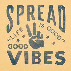 Spread good #vibes #lifeisgood