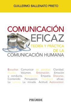 Comunicación eficaz : teoría y práctica de la comunicación humana / Guillermo Ballenato Prieto