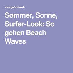 Sommer, Sonne, Surfer-Look: So gehen Beach Waves