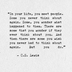 """There are some that you wonder if they ever think about you ..."" -CS Lewis"