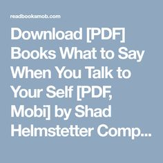 """Download [PDF] Books What to Say When You Talk to Your Self [PDF, Mobi] by Shad Helmstetter Complete Read Online """"Click Visit button"""" to access full FREE ebook Say What, Talking To You, Free Ebooks, Reading Online, My Books, Self, Button, Sayings, Lyrics"""