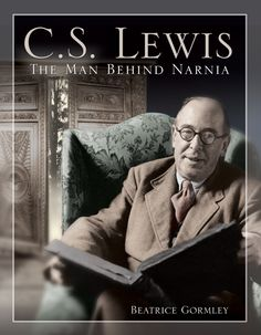 C.S. Lewis: the man behind narnia Beatrice Gormley