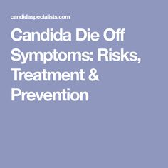 Candida Die Off Symptoms: Risks, Treatment & Prevention