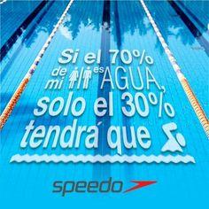 Si el 70% de mi cuerpo es agua,solo el 30% tendrá que nadar...