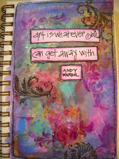 Art is whatever you can get away with - A. Warhol (Joanne Sharpe art journal)