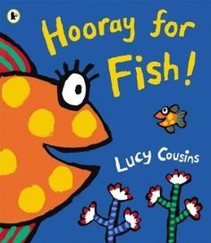 Hooray for Fish!: Lucy Cousins