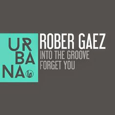 Rober Gaez - Into The Groove / Forget You
