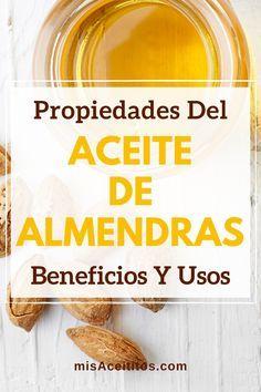 Aceite De Almendras Dulces Para Qué Sirve Propiedades Y Beneficios Aceite De Almendras Para El Cabello Aceite De Almendras Dulces Aceite De Almendras