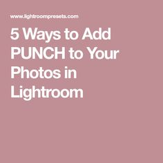 5 Ways to Add PUNCH to Your Photos in Lightroom
